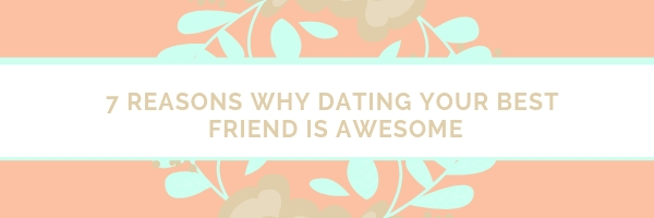 What to expect when dating your best friend