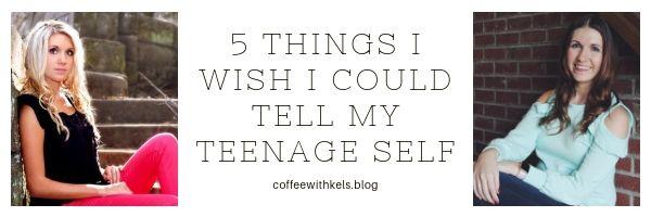 5 things to teenage self